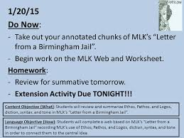 1 20 15 Do Now Take out your annotated chunks of MLK's Letter from a Birmingham Jail Begin work on the MLK Web and Worksheet