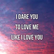 Teenage Love Quotes For Her Custom I Dare You To Love Me Like I Love You Love Quotes Love Quotes For