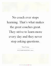 Great Coach Quotes Beauteous Great Coach Quotes Precious No Coach Ever Stops Learning That S What