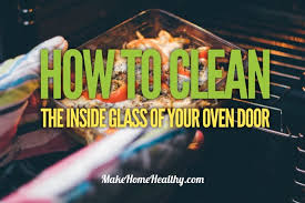 how to clean the inside glass of your oven door