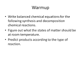 warmup write balanced chemical equations for the following synthesis and decomposition chemical reactions