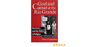 God and Caesar at the Rio Grande: Sanctuary and the Politics of Religion:  Cunningham, Hilary: 9780816624577: Amazon.com: Books