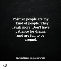 Positive People Quotes Delectable Positive People Are My Kind Of People They Laugh More Don't Have