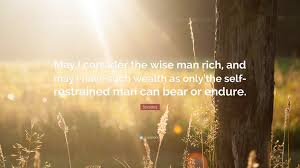 Socrates Quote May I Consider The Wise Man Rich And May I Have
