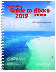 The Cruising Guide To Abaco Bahamas 2019 Steve Dodge
