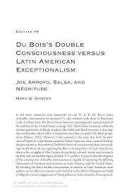 du bois s double consciousness versus latin american inside