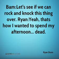 Rock Quotes 9 Wonderful Ryan Dunn Quotes QuoteHD