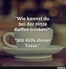 Wie Kannst Du Bei Der Hitze Kaffee Trinken Lustige Bilder