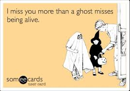 I miss you more than a ghost misses being alive. | sarcastic, fun ... via Relatably.com