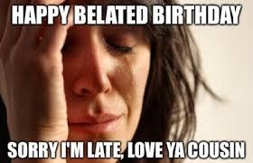 Funny Belated Happy Birthday Meme - 2HappyBirthday via Relatably.com