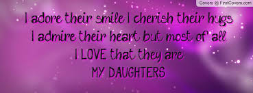 I Love My Daughter Quotes Love My Daughter Facebook My Daughter Beauteous I Love My Daughter Quotes For Facebook