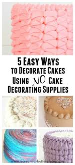 5 Easy Ways To Decorate Cakes Using No Cake Decorating Supplies I