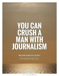 Journalism Quotes Stunning You Can Crush A Man With Journalism Picture Quotes