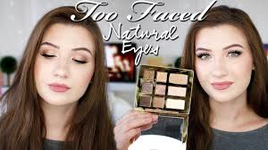too faced natural eyes eyeshadow palette review swatches and tutorial natural collection 2018