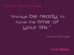 Vickie's Favorite Quotes Tatum Thatcher Vickie Milazzo Institute Classy Favorite Quote About Life