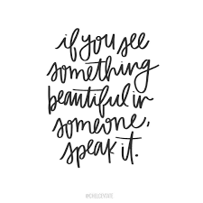 Something Beautiful Quotes Best of If You See Something Beautiful In Someone Speak It Lettering By