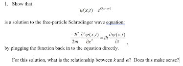 show that i kx cot is a solution to the free particle schrodinger wave equation by plugging the function back in to the equation directly