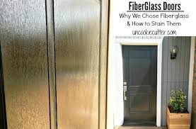 fiberglass doors why we chose fiberglass and how to stain them uncookiecutter com