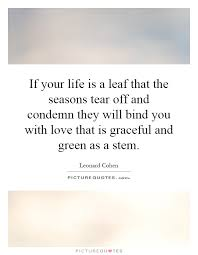 Seasons Of Life Quotes If your life is a leaf that the seasons tear off and condemn 86