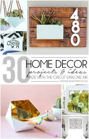 Design And Make Projects 30 Home Decor Projects Made With The Cricut Explore Air