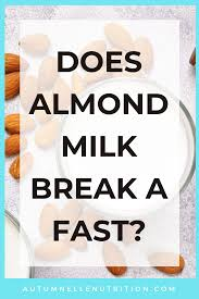 It contains caffeine, which increases alertness and helps curb appetite. Does Almond Milk Break A Fast Intermittent Fasting Tips