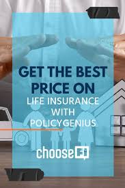 Is policygenius an insurance agent or broker? Get The Best Price On Life Insurance With Policygenius Choosefi