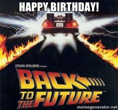 Happy Birthday! - Back to the future | Meme Generator via Relatably.com