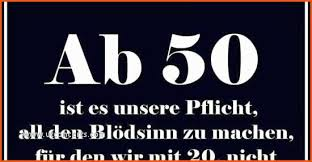 50 Geburtstag Mann Sprüche Lustig Neu Ab 50 Ist Es Unsere Pflicht