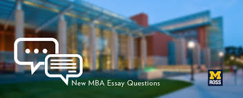 here are the new essay questions for the michigan ross mba here are the new essay questions for the michigan ross mba application