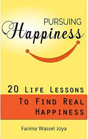 Pursuing Happiness: 20 Life Lessons to Find The Real Happiness by Farima  Joya
