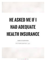 he asked me if i had adequate health insurance picture quote 1