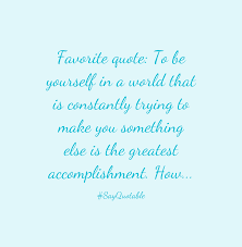quote about favorite quote to be yourself in a world that is quote favorite quote to be yourself in a world that is constantly trying to make