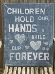 Kids Love Quotes Extraordinary Children Hold Our Hands A While Children Quote