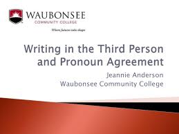 writing in the third person wcc writing in the third person and pronoun agreement<br >jeannie anderson <br