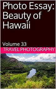 photo essay beauty of hawaii volume photo essays most photo essay beauty of hawaii volume 33 photo essays