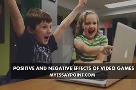 positive and negative effects of playing video games my essay point positive impact of video games