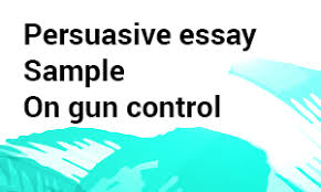 sample of persuasive essay on gun control