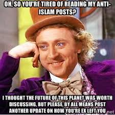 Oh, so you're tired of reading my anti-Islam posts? I thought the ... via Relatably.com