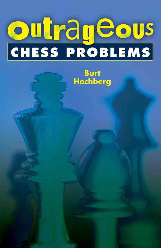 Burt Hochberg_Outrageous Chess Problems Images?q=tbn:ANd9GcRKp6MjYygACnQTjiWtDG_JYEchZjV_Ku4GXZLjL8lGsPT3GJ4d