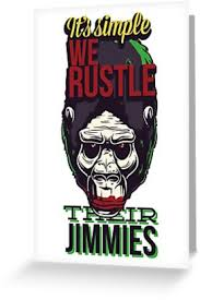 """It's <b>simple we rustle</b> their jimmies"" Greeting Card by SH4LT1S ..."