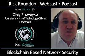 oleg khovayko chief technology officer emercoin participates in risk roundup to discuss blockchain based network security network security officer