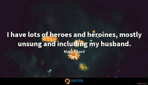I Have Lots Of Heroes And Heroines Mostly Unsung And Including