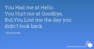 You Had Me At Hello Quote Impressive You Had Me At Hello You Hurt Me At Goodbye ButYou Lost Me The Day