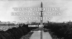 quote-Benjamin-E.-Mays-the-tragedy-in-life-doesnt-lie-in-106113.png via Relatably.com