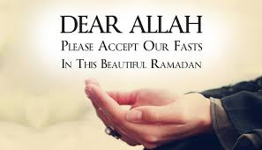 Dear ALLAH please accept our fasts in this beautiful Ramadan ...