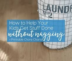 Free Printable School Charts How To Help Your Kids Get Stuff Done Without Nagging Free