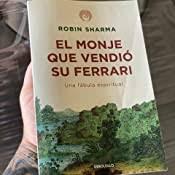 El Monje Que Vendio Su Ferrari The Monk Who Sold His Ferrari Una Fabula Espiritual A Spiritual Fable Spanish Edition Sharma Robin 9789685163354 Amazon Com Books
