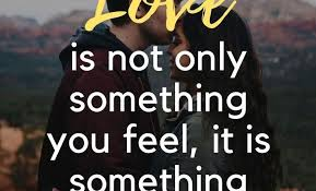 Wise Quotes About Love Awesome Wise Quotes About Love €�Love Is Not Only Something You Feel It Is