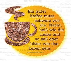 Sprüche Ein Guter Kaffee Muss Schwarz Wie Die Nacht Heiß Wie Die