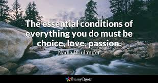 Love And Passion Quotes Fascinating The Essential Conditions Of Everything You Do Must Be Choice Love